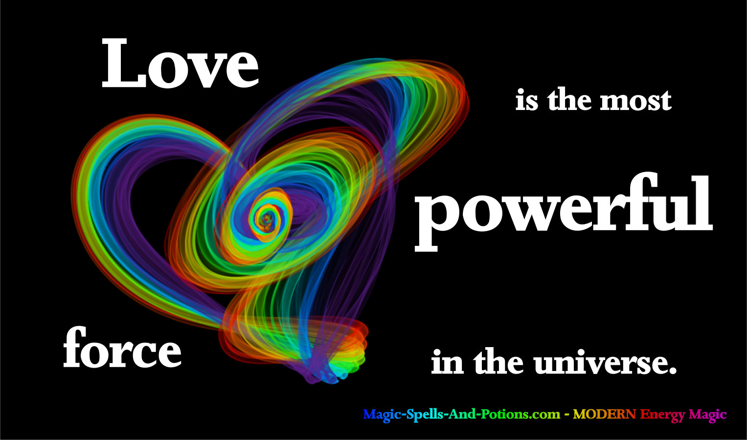 Love is the most powerful force in the universe.
